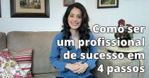 Como ser um profissional de sucesso em 4 passos