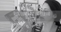 Vlog Vanessa Poletto Ep 7